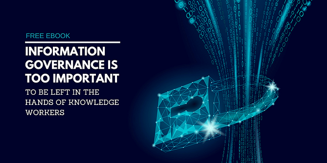 Information Governance is Too Important to be Left in the Hands of Knowledge Workers SM
