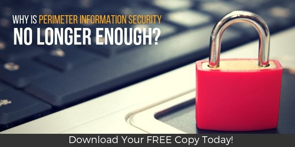 Why is Perimeter Information Security No Longer Enough_ SM