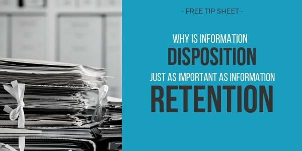 Why is Information Disposition Just as Important as Information Retention SM