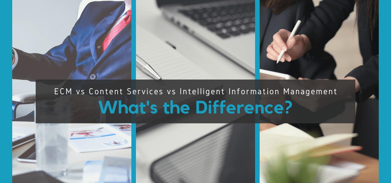 ECM vs. Content Services vs. Intelligent Information Management