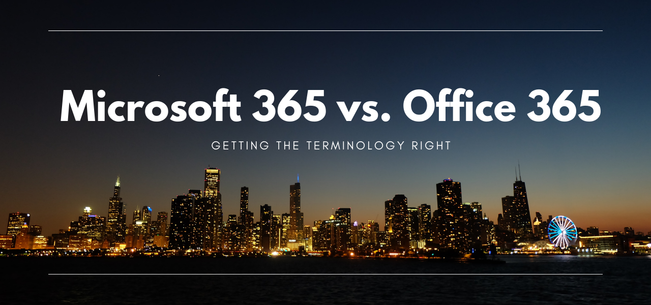 Microsoft 365 vs. Office 365 - Getting the Terminology Right