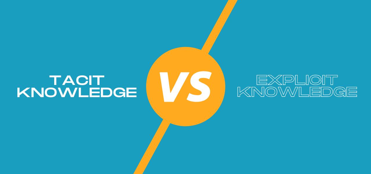 Tacit Knowledge Vs. Explicit Knowledge