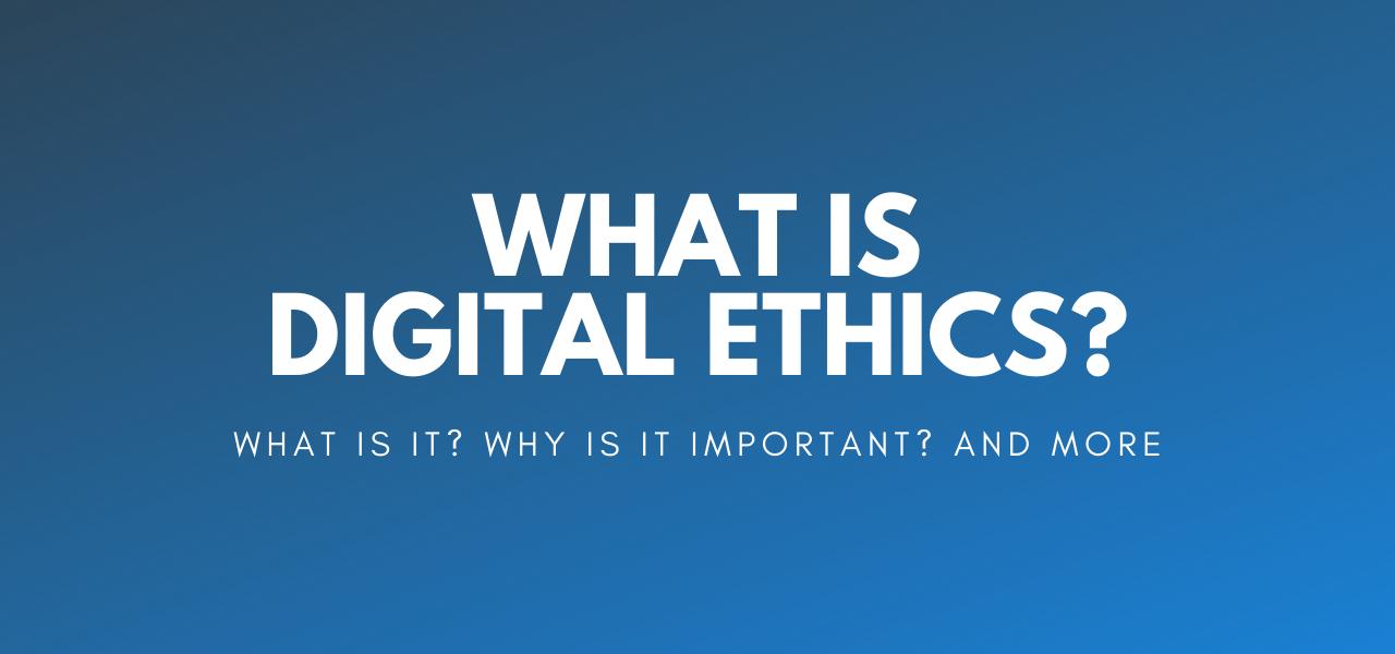 Digital Ethics: What