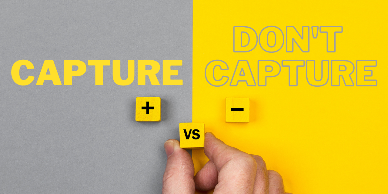 What to Capture Vs. What NOT to Capture