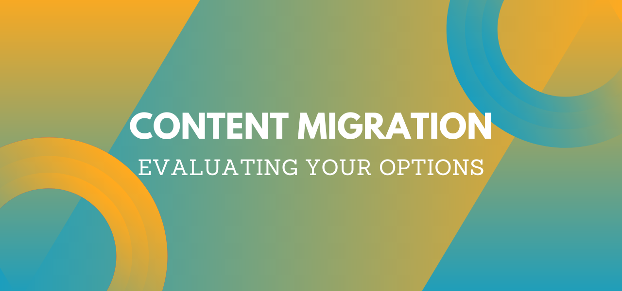 Content Migration - Evaluating Your Options