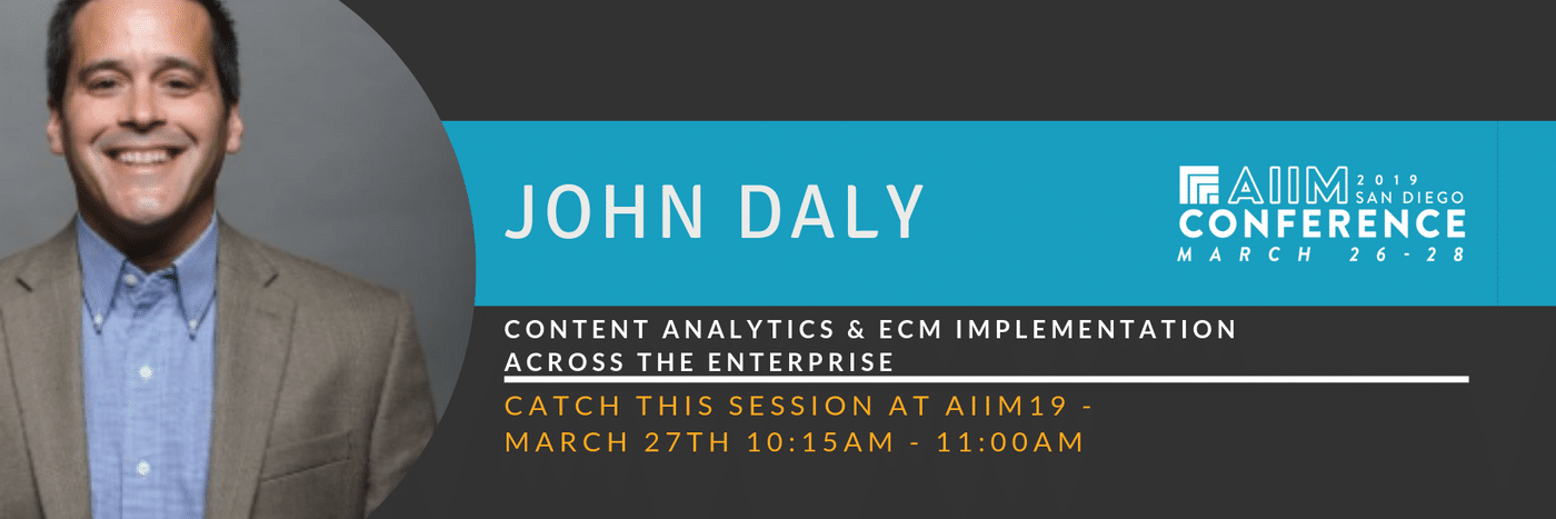 AIIM19 session preview - Content Analytics & ECM Implementation across the Enterprise with John Daly